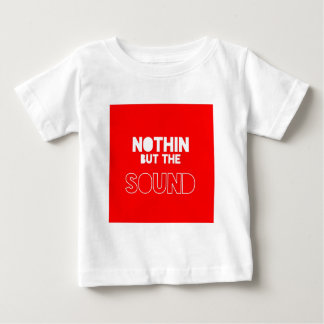 NOTHIN BUT THE SOUND TEE SHIRTS