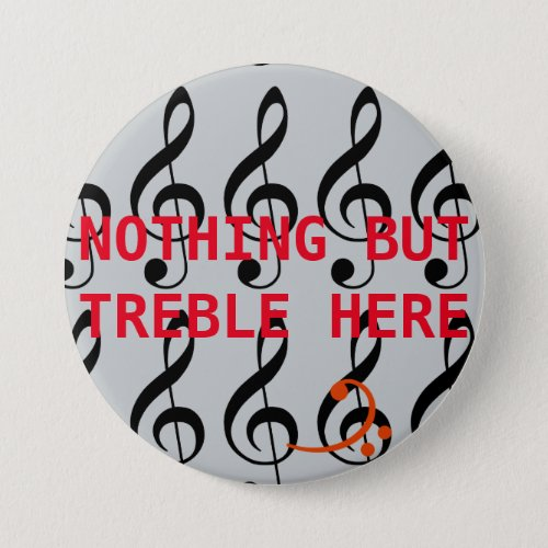 Nothin But Treble Pinback Button