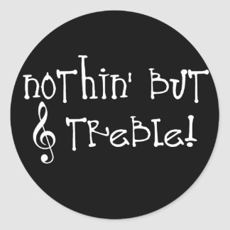 Nothin But Treble Round Stickers