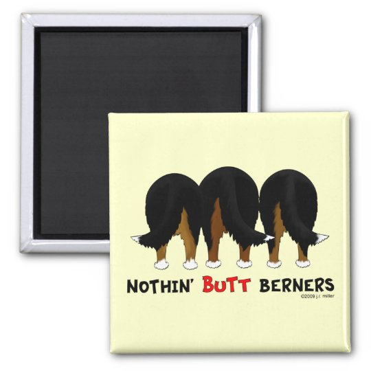 Nothin' Butt Berners Magnet