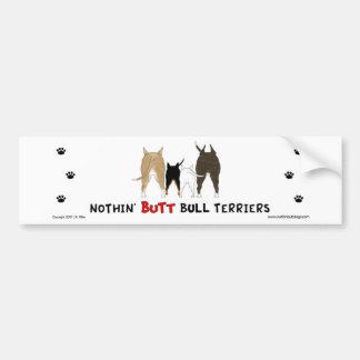 Nothin' Butt Bull Terriers Bumper Sticker Car Bumper Sticker