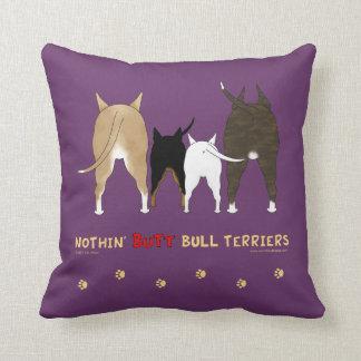 Nothin' Butt Bull Terriers Throw Pillows