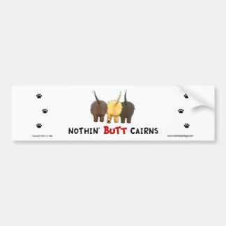 Nothin' Butt Cairns Bumper Sticker