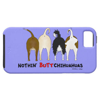 Nothin' Butt Chihuahuas iPhone 5 Cases