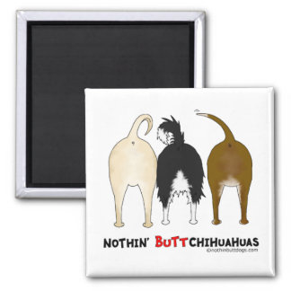 Nothin' Butt Chihuahuas 2 Inch Square Magnet