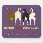 Nothin' Butt Chihuahuas Mouse Pads