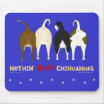 Nothin' Butt Chihuahuas Mousepad