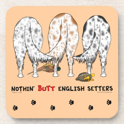 Nothin' Butt English Setters Drink Coaster