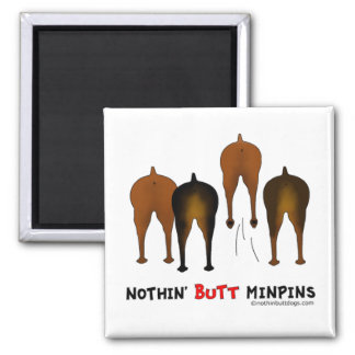 Nothin' Butt Min Pins 2 Inch Square Magnet