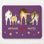 Nothin' Butt Mutts Mouse Pad