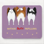 Nothin' Butt Papillons Mousepad