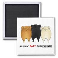 Nothin' Butt Pomeranians Refrigerator Magnet