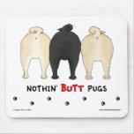 Nothin' Butt Pugs Mousepad