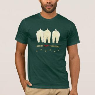 Nothin' Butt Wheatens T-Shirt