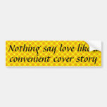 Nothin says love like a convenient cover story bumper sticker