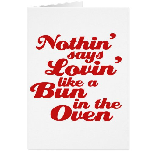 Nothin' Says Lovin' Like a Bun in the Oven Card