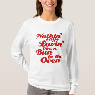 Nothin' Says Lovin' Like a Bun in the Oven T-Shirt
