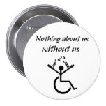 Nothing About Us Without Us! 3 Inch Round Button