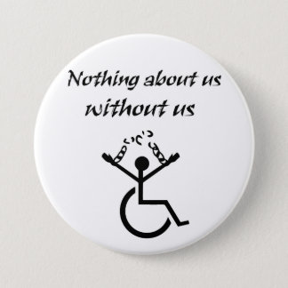 Nothing About Us Without Us! Button