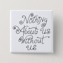 nothing about us without us pinback button