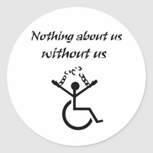 Nothing About Us Without Us! Round Sticker