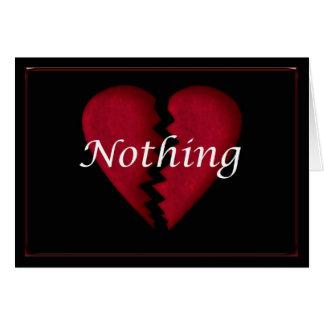 Nothing,, broken heart, broken hearted sad words card