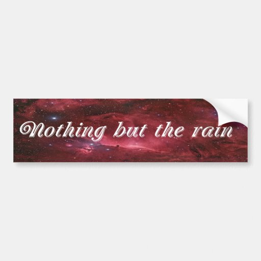 Nothing But The Rain Bumper Stickers