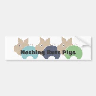 Nothing Butt Pigs Car Bumper Sticker