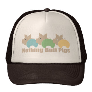 Nothing Butt Pigs Trucker Hat