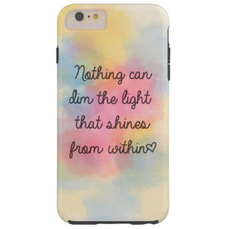 Nothing can dim the light that shines from within tough iPhone 6 plus case