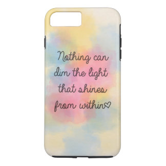 Nothing can dim the light that shines from within iPhone 7 plus case