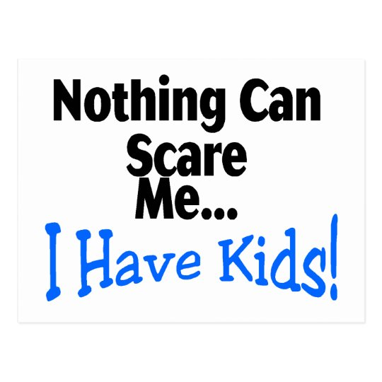 Nothing Can Scare Me I Have Kids (blue) Postcard