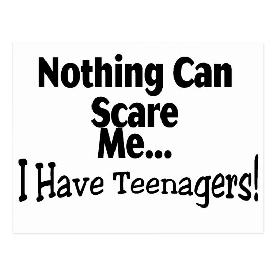 Nothing Can Scare Me I Have Teenagers Postcard