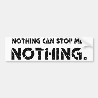 Nothing Can Stop Me. Nothing. Car Bumper Sticker