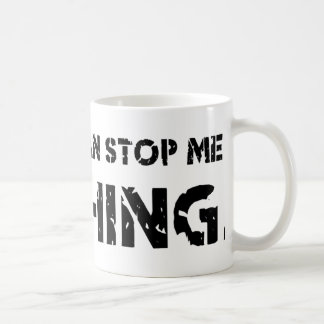 Nothing Can Stop Me. Nothing. Coffee Mug