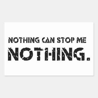 Nothing Can Stop Me. Nothing. Rectangular Sticker