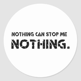 Nothing Can Stop Me. Nothing. Classic Round Sticker