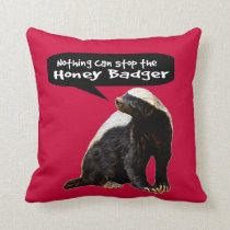 Nothing Can Stop the Honey Badger! (He speaks) Throw Pillow