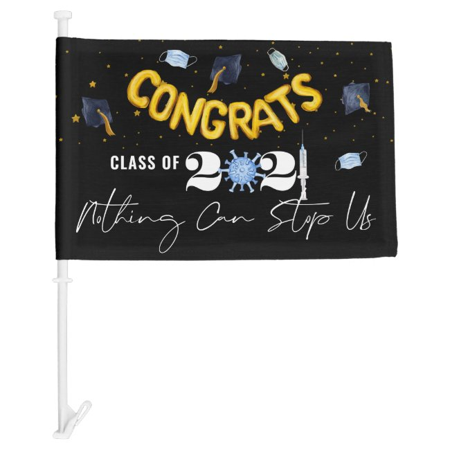Nothing Can Stop Us | 2021 Pandemic Graduation Car Flag
