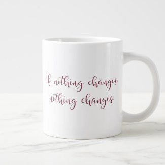Nothing Changes Jumbo Mug