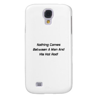 Nothing Comes Between A Man And His Hot Rod Samsung S4 Case