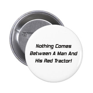Nothing Comes Between A Man And His Red Tractor Buttons