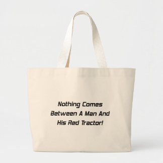 Nothing Comes Between A Man And His Red Tractor Large Tote Bag