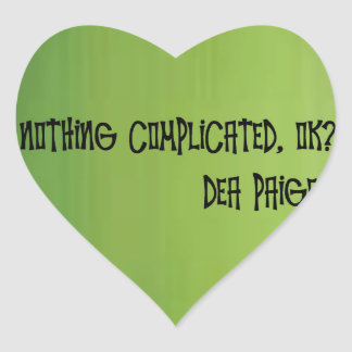 Nothing complicated, ok? heart sticker