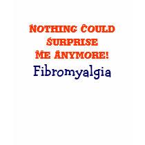 Nothing Could SurpriseMe Anymore!, Fibromyalgia t-shirts