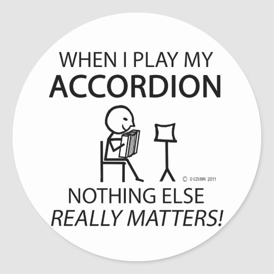 Nothing Else Matters Accordion Classic Round Sticker