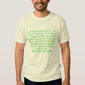 Nothing else matters much -- not wealth, nor le... t-shirt