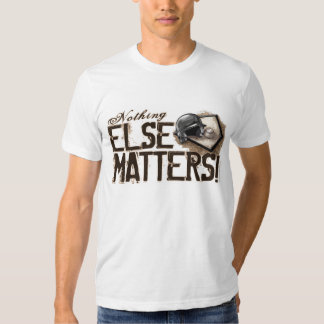 Nothing Else Matters! T-Shirt