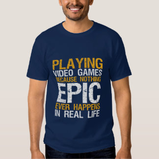 Nothing Epic in Real Life Gamers Funny T-shirt
