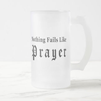 Nothing Fails Like Prayer Frosted Glass Beer Mug